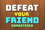 Play Defeat Your Friend Remastered Game